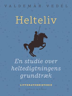Helteliv. en studie over heltedigtningens grundtræk-valdemar vedel-e-bog fra valdemar vedel på saxo.com