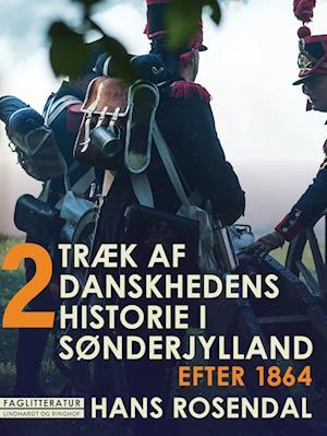Træk af danskhedens historie i Sønderjylland. Bind 2. Efter 1864