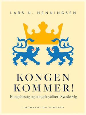 Kongen kommer! Kongebesøg og kongeloyalitet i Sydslesvig