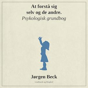 jørgen beck – At forstå sig selv og andre. psykologigrundbog-jørgen beck-lydbog fra saxo.com