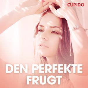 Den perfekte frugt - erotiske noveller