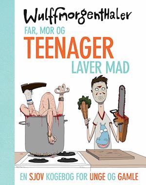Bog, indbundet Far, mor og teenager laver mad af Anders Morgenthaler, Mikael Wulff