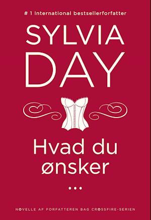 Hvad du ønsker ... af Sylvia Day
