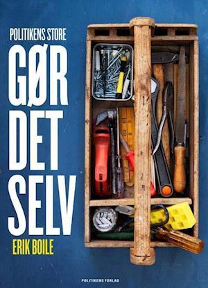 Politikens store gør det selv-bog af Erik Boile (Bog) - køb hos Saxo