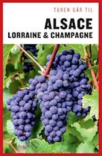 Turen går til Alsace, Lorraine & Champagne (Politikens rejsebøger)
