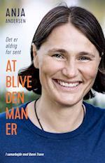 Det er aldrig for sent at blive den man er af Anja Andersen