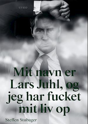 Mit navn er Lars Juhl, og jeg har fucket mit liv op
