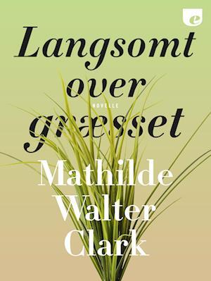 Langsomt over græsset af Mathilde Walter Clark