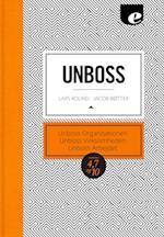 Unboss - Organisation, Virksomheden & Arbejdet af Jacob Bøtter, Lars Kolind