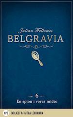 Belgravia 6 - En Spion i vores midte (Belgravia, nr. 6)
