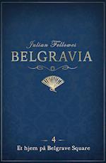 Belgravia 4 - Et hjem på Belgrave Square (Belgravia, nr. 4)