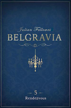 Belgravia 5 - Rendezvous af Julian Fellowes