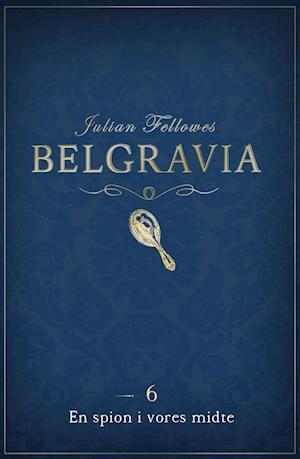 Belgravia 6 - En Spion i vores midte af Julian Fellowes