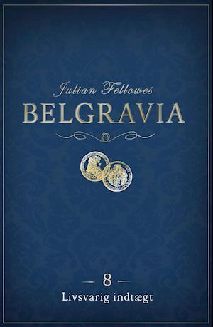 Belgravia 8 - Livsvarig indtægt af Julian Fellowes