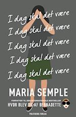 I dag skal det være af Maria Semple