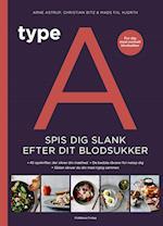 Type A - Spis dig slank efter dit blodsukker af Christian Bitz, Arne Astrup, Mads Piil Hjorth