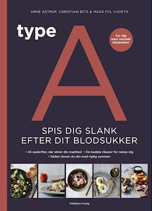 Type A - Spis dig slank efter dit blodsukker af Arne Astrup, Mads Fiil Hjorth, Christian Bitz
