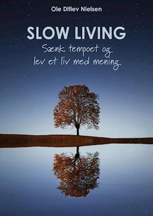 Slow living - sænk tempoet og lev et liv med mening