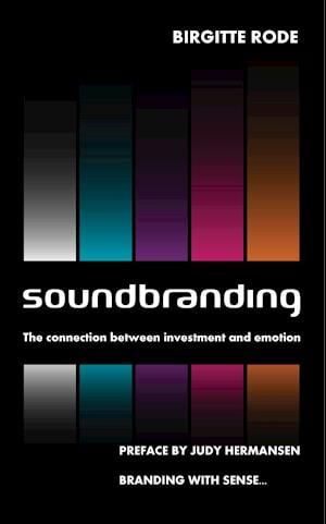 Soundbranding - the connection between investment and emotion af Birgitte Rode