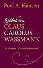 Maleren Olaus Carolus Wassmann - En kunstner i 1700-tallets Danmark