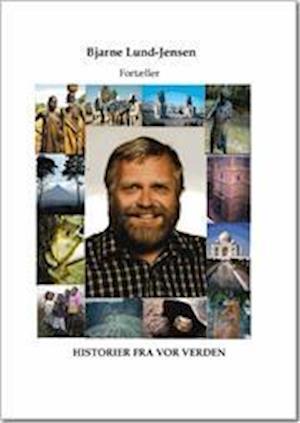 Historier Fra Vor Verden af Bjarne Lund-Jensen