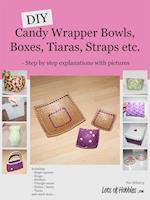 DIY Candy Wrapper Bowls, Boxes, Tiaras, Straps etc.
