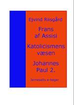 Frans af Assisi - Katolicismens væsen - Johannes Paul 2