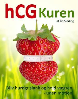hCG Kuren - Bliv hurtigt slank og hold vægten - endda uden motion af Lis Sinding