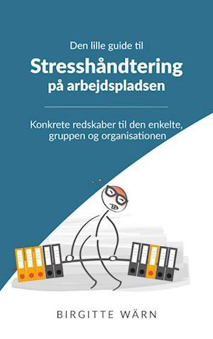 Den lille guide til stresshåndtering på arbejdspladsen