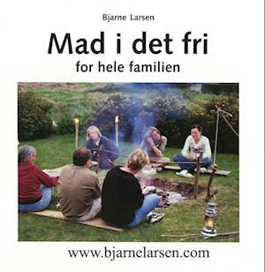 Mad i det fri for hele familen af Bjarne Larsen