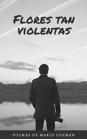 Flores Tan Violentas af Mario Guzmán