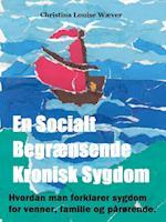 En Socialt Begrænsende Kronisk Sygdom - Hvordan man forklarer sygdom for venner, familie og pårørende.