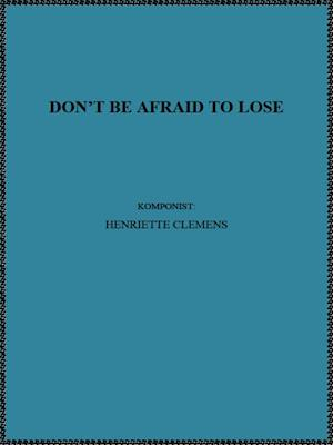 DON'T BE AFRAID TO LOSE af Henriette Clemens