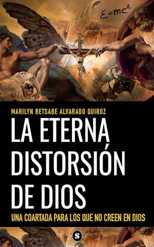 La eterna distorsión de Dios - Una coartada para los que no creen en Dios