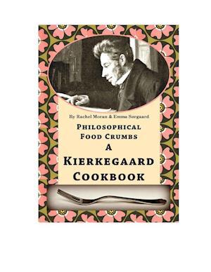 Philosophical Food Crumbs - A Kierkegaard Cookbook