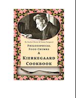 Philosophical Food Crumbs - A Kierkegaard Cookbook