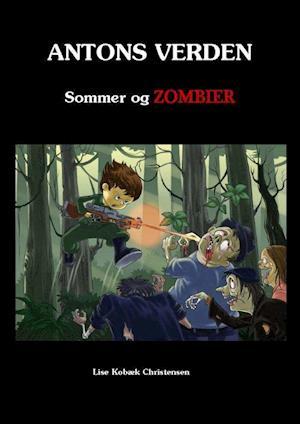 Antons verden - Sommer og zombier af Lise Kobæk Christensen
