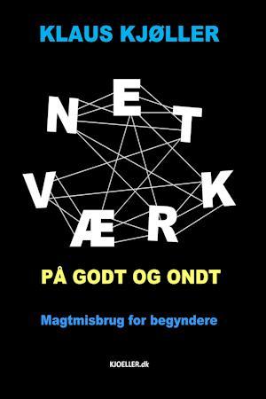 Netværk på godt og ondt. Magtmisbrug for begyndere
