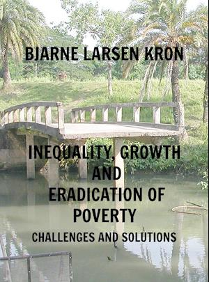 INEQUALITY, GROWTH AND ERADICATION OF POVERTY Challenges and Solutions af Bjarne Larsen Kron