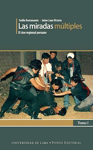 Las miradas múltiples. El cine regional peruano. Tomo I