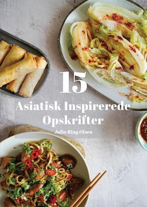 15 Asiatisk Inspirerede Opskrifter