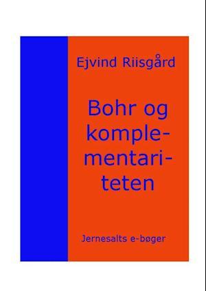 Bohr og komplementariteten af Ejvind Riisgård