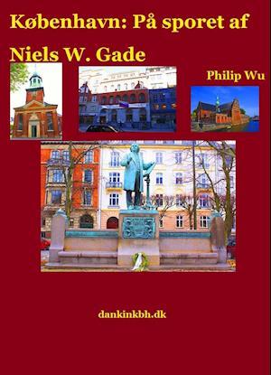 København: På sporet af Niels W. Gade af Philip Wu