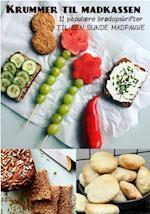Krummer til madkassen - 11 populære brødopskrifter til den sunde madpakke