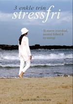 Stressfri! 3 Enkle Trin - Få Større Overskud, Mental Frihed og Ny Energi af Anja Christensen