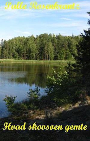 Hvad skovsøen gemte af Palle Rosenkrantz