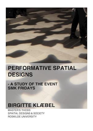 Performative spatial designs - a study of the event SMK Fridays