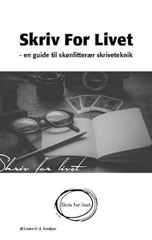 Skriv for livet - En guide til skønlitterær skriveteknik