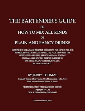 The Bartender's Guide, or how to mix all kinds of plain and fancy drinks