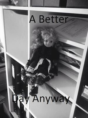 A Better Day Anyway